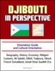Djibouti In Perspective: Orientation Guide And Cultural Orientation: Geography, History, Economy, Religion, Customs, Ali Sabieh, Dikhil, Tadjoura, Obock, French Somaliland, Ismail Omar Guelleh Era