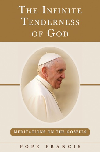 Pope Francis - The Infinite Tenderness of God