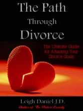 The Path Through Divorce: The Ultimate Guide to Attaining Your Divorce Goals