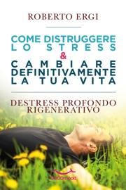 COME DISTRUGGERE LO STRESS E CAMBIARE DEFINITIVAMENTE LA TUA VITA