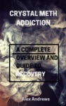 Crystal Meth Addiction A Complete Overwiew And Guide To Recovery