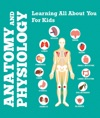 Anatomy And Physiology Learning All About You For Kids