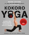 Kokoro Yoga Maximize Your Human Potential And Develop The Spirit Of A Warrior--the SEALfit Way