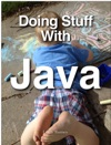 Doing Stuff With Java