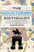 The Houstorian Dictionary: An Insider's Index To Houston