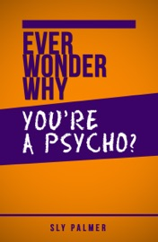Ever Wonder Why You Re A Psycho