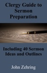 Clergy Guide To Sermon Preparation Including 40 Sermon Ideas And Outlines