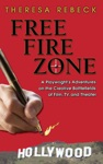 Free Fire Zone A Playwrghts Adventures On The Creative Battlefields Of Film TV And Theater