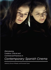 Re Viewing Creative Critical And Commercial Practices In Contemporary Spanish Cinema