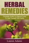 Herbal Remedies Complete Guide For Natural Cures To Heal Yourself With Herbs
