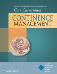 Wound, Ostomy and Continence Nurses Society™ Core Curriculum: Continence Management