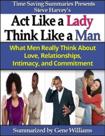 TIME SAVING SUMMARIES PRESENTS STEVE HARVEYS ACT LIKE A LADY THINK LIKE A MAN