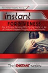 Instant Forgiveness How To Forgive Someone Who Harmed You To Let Go Of Emotional Baggage Dragging You Down Instantly
