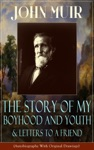 John Muir The Story Of My Boyhood And Youth  Letters To A Friend Autobiography With Original Drawings