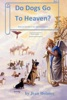 Do Dogs Go To Heaven? Eternal Answers For Animal Lovers Third Edition