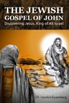 The Jewish Gospel Of John Discovering Jesus King Of All Israel