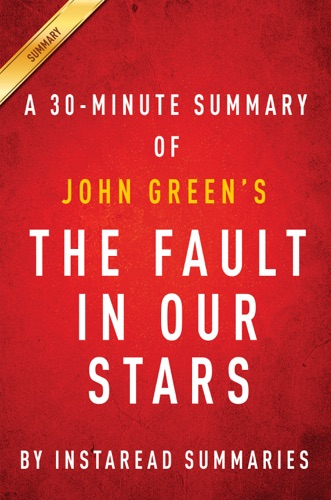 InstaRead Summaries - The Fault in Our Stars by John Green: A 30-minute Summary