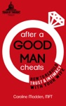After A Good Man Cheats How To Rebuild Trust  Intimacy With Your Wife