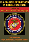 US Marine Operations In Korea 1950-1953 Volume III - The Chosin Reservoir Campaign Illustrated Edition