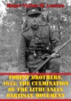 Forest Brothers 1945 The Culmination Of The Lithuanian Partisan Movement