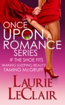 Once Upon A Romance Series Boxed Set If The Shoe Fits - Book 1 Waking Sleeping Beauty - Book 2 Taming McGruff - Book 3
