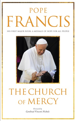 Pope Francis - The Church Of Mercy