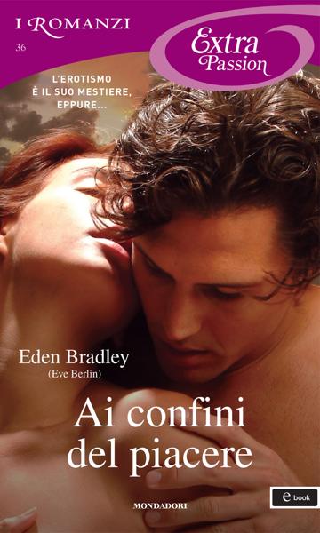 Ai confini del piacere (I Romanzi Extra Passion) di Eden Bradley (Eve Berlin)