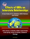 Effects Of UAVs On Interstate Relationships A Case Study Of US Relations With Pakistan And Yemen - UAS Drones Al-Qaeda AQAP Saudi Arabia Arab Spring Anwar Al-Awlaki Collateral Damage