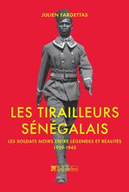 Les tirailleurs sénégalais. Les soldats noirs entre légendes et réalités 1939-1945