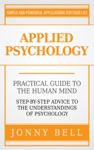 Applied Psychology Practical Guide To The Human Mind Step-by-Step Advice To The Understandings Of Psychology