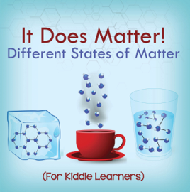 It Does Matter!:  Different States of Matter (For Kiddie Learners) book