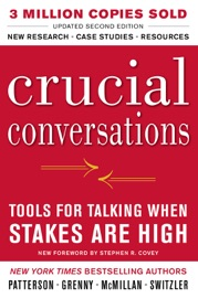 Crucial Conversations Tools for Talking When Stakes Are High, Second Edition - Kerry Patterson, Joseph Grenny, Ron McMillan & Al Switzler