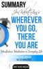 Jon Kabat-Zinn's Wherever You Go, There You Are Mindfulness Meditation In Everyday Life  Summary