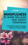 A Joosr Guide To Mindfulness By Mark Williams And Danny Penman