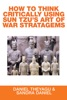 How To Think Critically Using Sun Tzu's Art Of War Stratagems
