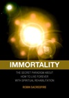 Immortality The Secret Paradigm About How To Live Forever With Spiritual Rehabilitation
