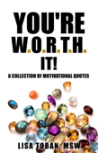 You're W.O.R.T.H. It! A Collection of Motivational Quotes
