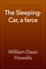 William Dean Howells - The Sleeping-Car, a farce artwork