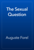 Auguste Forel - The Sexual Question artwork