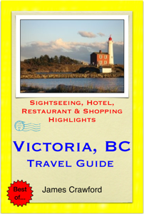 Victoria, British Columbia (Canada) Travel Guide - Sightseeing, Hotel, Restaurant & Shopping Highlights (Illustrated) - James Crawford
