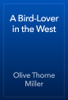 Olive Thorne Miller - A Bird-Lover in the West artwork