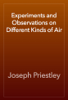 Joseph Priestley - Experiments and Observations on Different Kinds of Air artwork