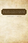 Martin Luthers Two Ways Of Viewing Life And The Educational Foundation Of A Lutheran Ethos