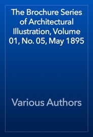 The Brochure Series Of Architectural Illustration Volume 01 No 05 May 1895