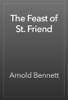 Arnold Bennett - The Feast of St. Friend artwork