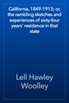 California 1849-1913 Or The Rambling Sketches And Experiences Of Sixty-four Years Residence In That State