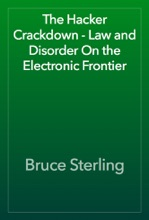 The Hacker Crackdown - Law And Disorder On The Electronic Frontier