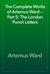 The Complete Works Of Artemus Ward  Part 5 The London Punch Letters
