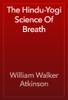 William Walker Atkinson - The Hindu-Yogi Science Of Breath 앨범 사진