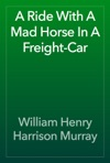 A Ride With A Mad Horse In A Freight-Car